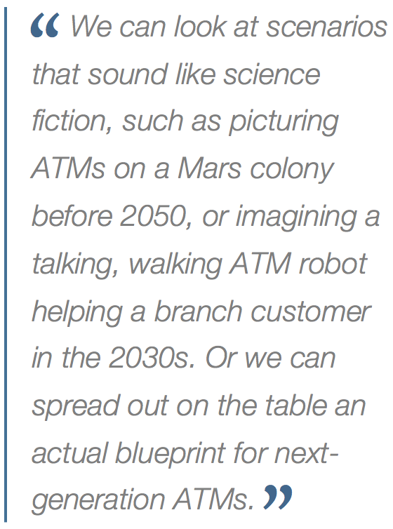 The atm at 100 a forecast for 20172067 part 1 atm marketplace we can look at scenarios that sound like science fiction such as picturing atms on a mars colony before 2050 or imagining a talking walking atm robot malvernweather Choice Image