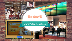 5 for 5: March's maddest digital signage headlines