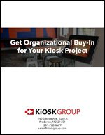 Getting Organizational Buy-In For Your Kiosk Project