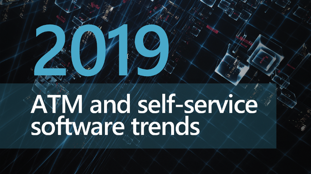 First look: 2019 ATM and Self-service Software Trends | ATM