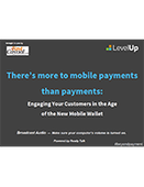 There's more to mobile payments than payments: Engaging Your Customers in the Age of the New Mobile Wallet