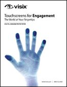 Touchscreens for Engagement The World at Your Fingertips