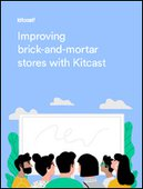 Improving brick-and-mortar stores with Kitcast