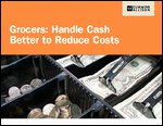Grocers: Handle Cash Better to Reduce Costs