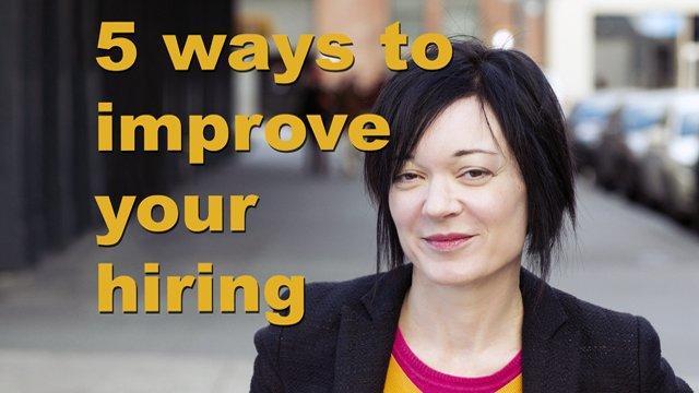 5 ways to improve your hiring