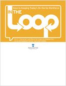 Keys to Keeping Today's On-the-Go Workforce In the Loop: Part 2