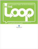 Keys to Keeping Today's On-the-Go Workforce In the Loop: Part 3