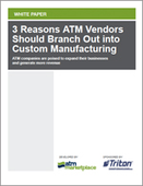 3 Reasons ATM Vendors Should Branch Out into Custom Manufacturing