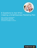 6 Questions to Ask When Creating a Small Business Marketing Plan