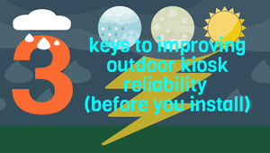 3 keys to improving outdoor kiosk reliability (before you install)