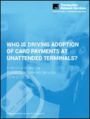 Who is Driving Adoption of Card Payments at Unattended Terminals? | New Report | Mobile | Wearables | Digital Wallets | Trends | Survey