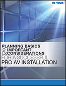 Planning Basics and Important Considerations for a Successful Pro AV Installation