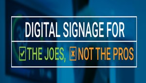 Digital signage can work for the 'Joes' and not just the 'Pros'