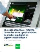 ¿Le está sacando el máximo provecho a sus oportunidades de marketing digital y en cajeros automáticos?