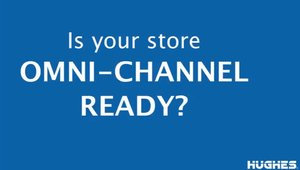 Is Your Store Omni-Channel Ready?