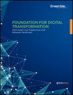 Foundation for Digital Transformation - Optimized User Experience & Network Readiness