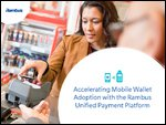 Accelerating Mobile Wallet Adoption with the Rambus Unified Payment Platform