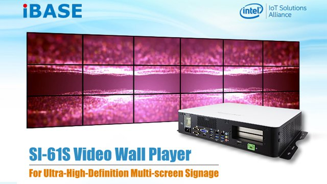 IBASE Debuts SI-61S Video Wall Player for UHD Multi-screen Signage