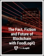The Fact, Fiction and Future of Blockchain with FoodLogiQ