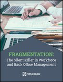 Fragmentation: The Silent Killer in Workforce and Back Office Management