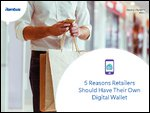 5 Reasons Retailers Should Have Their Own Digital Wallet
