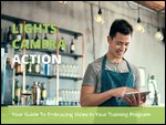 LIGHTS. CAMERA. ACTION Your Guide to Embracing Video in Your Training Program