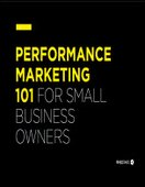 Performance Marketing 101: For Small Business Owners