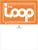Keys to Keeping Today's On-the-Go Workforce In the Loop: Part 4