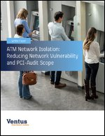 ATM Network Isolation: Reducing Network Vulnerability and PCI-Audit Scope