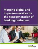 Merging digital and in-person services for the next generation of banking customers