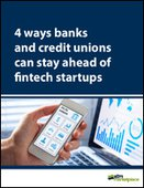 4 ways banks and credit unions can stay ahead of fintech startups