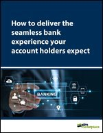 How to deliver the seamless bank experience your account holders expect