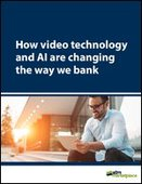 How video technology and AI are changing the way we bank
