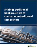 5 things traditional banks must do to combat non-traditional competitors